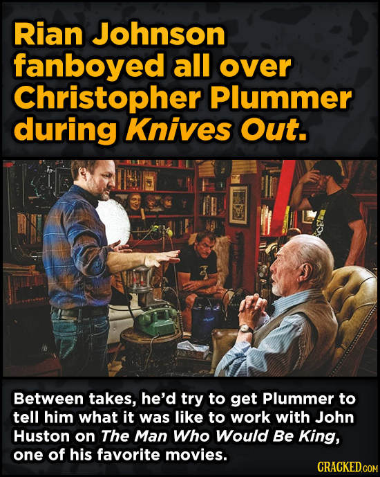 WTF Behind-The-Scenes Stories From Major Movie Sets - Rian Johnson fanboyed all over Christopher Plummer during Knives Out.