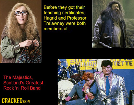 Before they got their teaching certificates, Hagrid and Professor Trelawney were both members of... TETTE The Majestics, Scotland's Greatest Rock 'n'