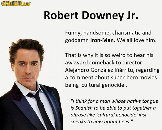 CRACKEDCON Robert Downey Jr. Funny, handsome, charismatic and goddamn Iron-Man. We all love him. That is why it is SO weird to hear his awkward comeba