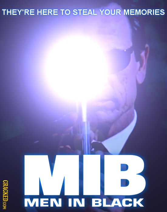 THEY'RE HERE TO STEAL YOUR MEMORIES MIB CRACKED.COM MEN IN BLACK