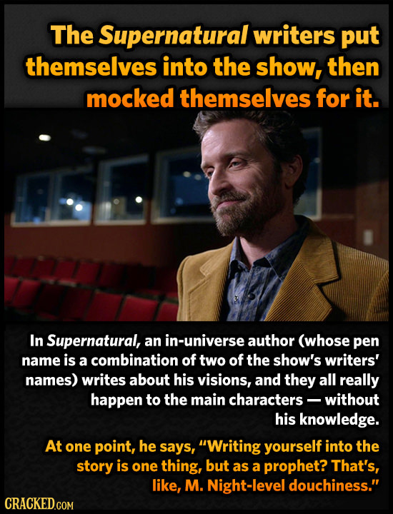 The Supernatural writers put themselves into the show, then mocked themselves for it. In Supernatural, an in-universe author (whose pen name is a comb