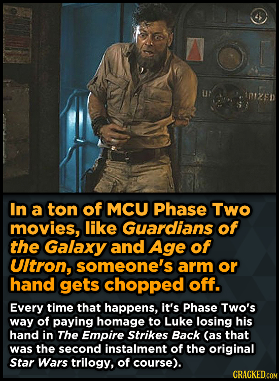 In a ton of MCU Phase Two movies, like Guardians of the Galaxy and Age of UItron, someone's arm or hand gets chopped off. Every time that happens, it'