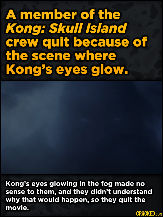 A member of the Kong: Skull Island crew WTF Behind-The-Scenes Stories From Major Movie Sets - quit because of the scene where Kong's eyes glow.