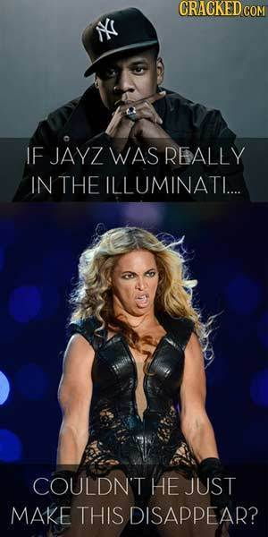 CRAGKEDCO IF JAYZ WAS REALLY IN THE ILLUMINATI.... COULDN'T HE JUST MAKE THIS DISAPPEAR?