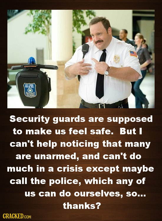 VL Bet WINMAI SECUBIY DAAD Security guards are supposed to make us feel safe. But I can't help noticing that many are unarmed, and can't do much in a