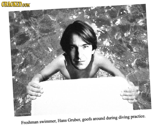 CRACKED coN Gnuber, around during diving practice. Hans goofs Freshman swimmner,