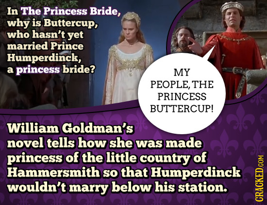 In The Princess Bride, why is Buttercup, who hasn't yet married Prince Humperdinck, a princess bride? MY PEOPLE, THE PRINCESS BUTTERCUP! William Goldm