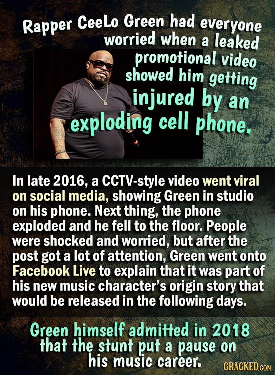 CeeLo had Rapper Green everyone worried when a leaked promotional video showed him getting injured by an exploding cell phone. In late 2016, a CCTV-st