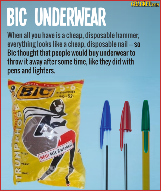 BIC UNDERWEAR When all you have is a cheap, disposable hammer, everything looks like a cheap, disposable nail - SO Bic thought that people