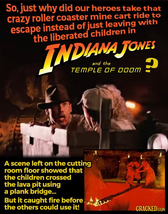 So, just why did our heroes take that crazy roller coaster mine cart ride to of leaving with escape instead just children in the liberated INDANE JONE