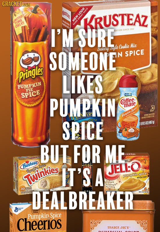 CRACKEDOON KER KRUSTEAZ ISUITED NEW LOOKSE TIME ONLY! I'M SURE SINCE $922 DITION siple Cookie Mix SOMEONE' Bakely N SPICE pringles LIKES PUMIPKIN PIE
