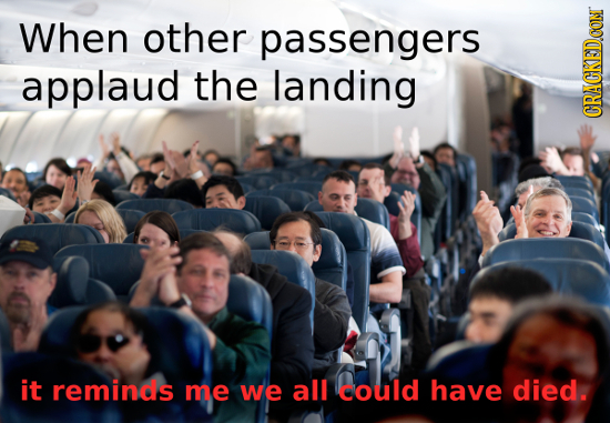 When other passengers applaud the landing CRACKEDCON it reminds me we all could have died.