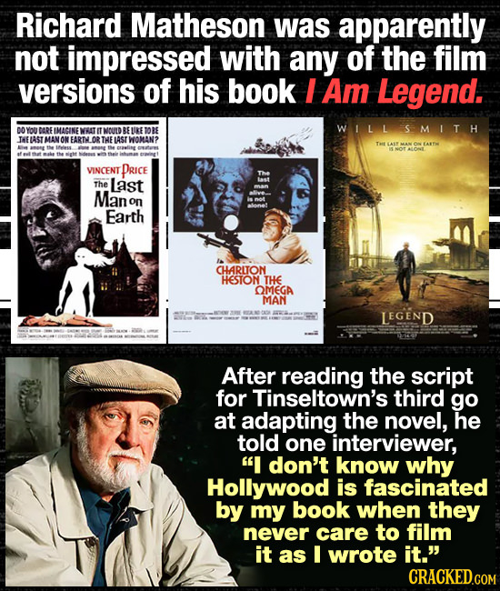 Richard Matheson was apparently not impressed with any of the film versions of his book I Am Legend. DO YOU UDAREIMAGINE NRATITI TWOUNDREIKETOBE WILLS