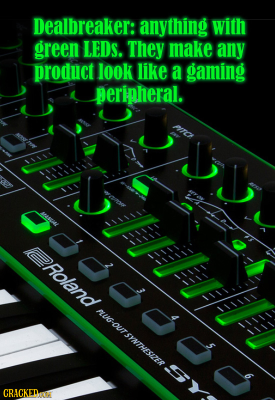 Dealbreaker: anything with green LEDS. They make any product look like a gaming peripheral. PITCH 1111 yama MANUAL 111N 11 Roland 1111I 1111 UGOUTSYNT