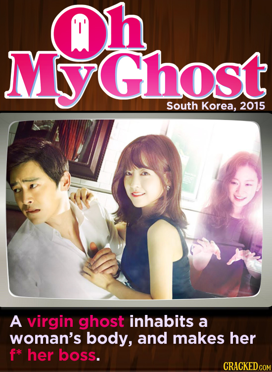 Qh MyyGhost South Korea, 2015 A virgin ghost inhabits a woman's body, and makes her f*k her boss.
