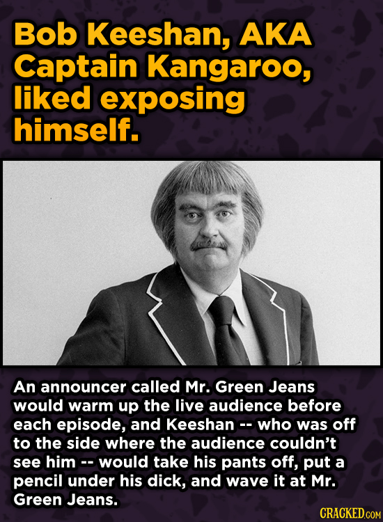 WTF Behind-The-Scenes Stories From Major Movie Sets - Bob Keeshan, AKA Captain Kangaroo, liked exposing himself. An announcer called M