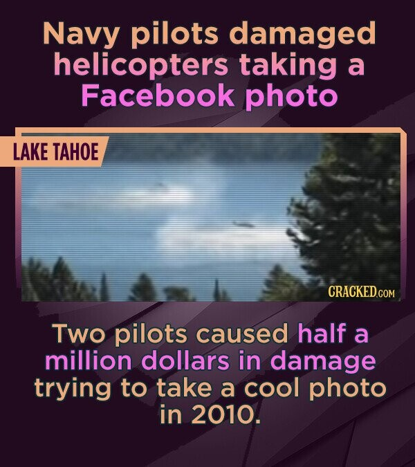 Navy pilots damaged helicopters taking a Facebook photo LAKE TAHOE CRACKEDc Two pilots caused half a million dollars in damage trying to take a cool p
