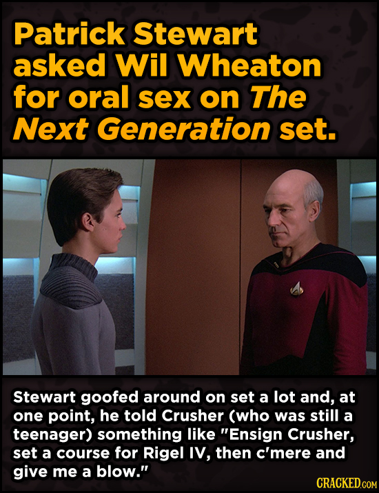 Patrick Stewart asked Wil Wheaton for oral sex on The Next Generation set.