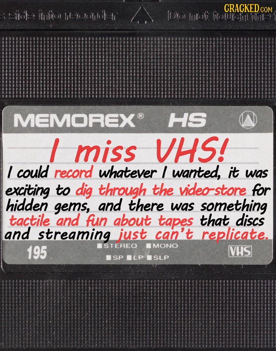 CRACKED siicle inatto HeexcYonolar Do) lnoft touulem COM oloe MEMOREX HS I miss VHS! I could record whatever I wanted, it was exciting to dig through