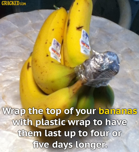 CRACKED GOM Wrap the top of your bananas with plastic wrap to have them last up to four or five days longer.