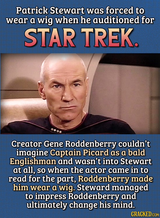 15 Bizarre Things Actors Had To Do For Auditions - Patrick Stewart was forced to wear a wig when he auditioned for Star Trek.  Creator Gene Roddenberr