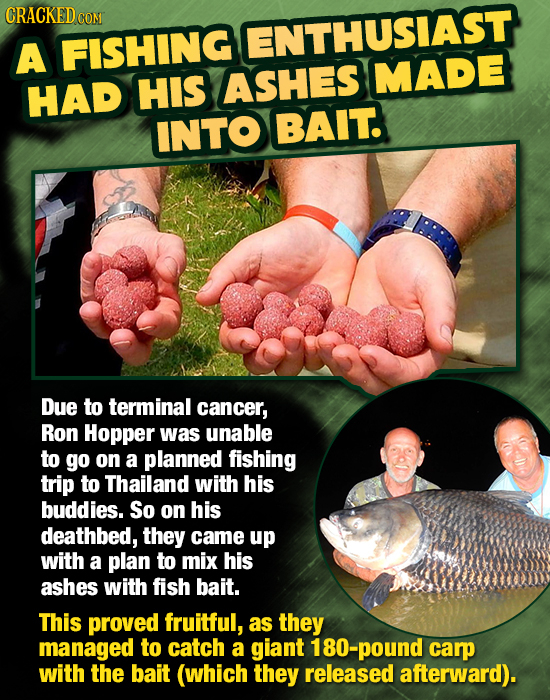 CRACKEDG COMT FISHING ENTHUSIAST A ASHES MADE HAD HIS INTO BAIT. Due to terminal cancer, Ron Hopper was unable to go on a planned fishing trip to Thai