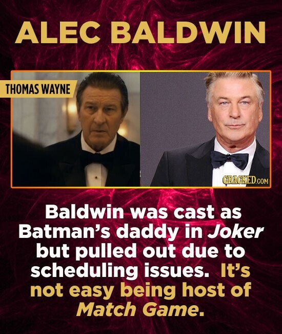 ALEC BALDWIN THOMAS WAYNE GRAGKED.COM Baldwin was cast as Batman's daddy in Joker but pulled out due to scheduling issues. It's not easy being host of