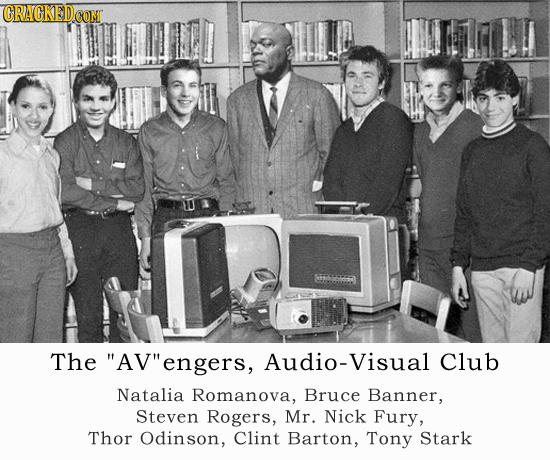 CRACKEDCO The AV 'engers, Audio-Visual Club Natalia Romanova, Bruce Banner, Steven Rogers, Mr. Nick Fury, Thor Odinson, Clint Barton, Tony Stark
