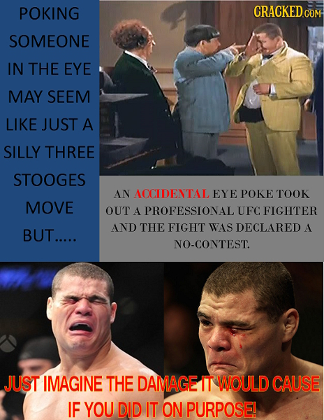 POKING CRACKED CO COM SOMEONE IN THE EYE MAY SEEM LIKE JUST A SILLY THREE STOOGES AN ACCIDENTAL EYE POKE TOOK MOVE OUT A PROFESSIONAL UFC FIGHTER AND