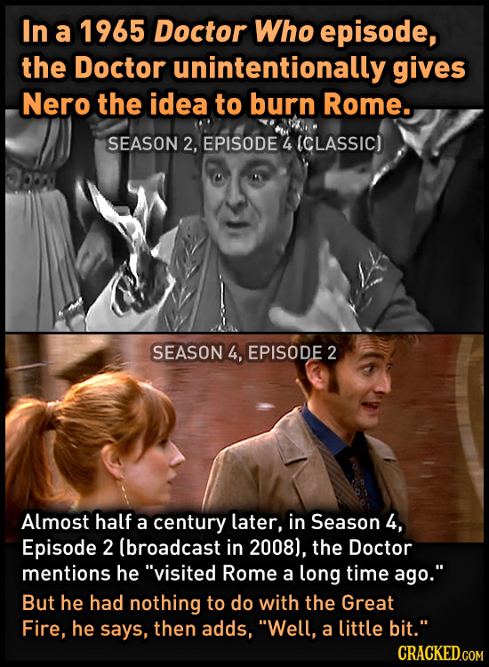 In a 1965 Doctor Who episode, the Doctor unintentionally gives Nero the idea to burn Rome. SEASON 2, EPISODE 4 ICLASSIC) SEASON 4, EPISODE 2 Almost ha