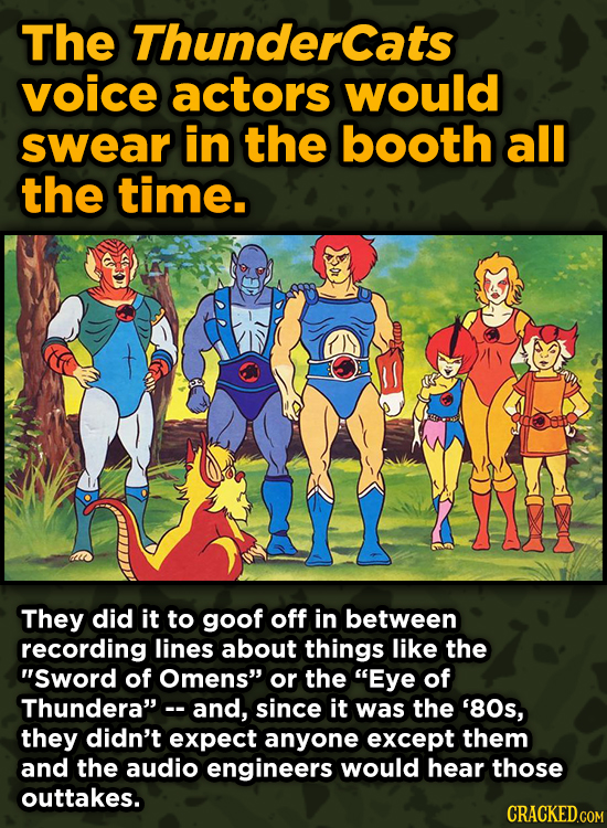 WTF Behind-The-Scenes Stories From Major Movie Sets - The Thundercats voice actors would swear in the booth all the time.
