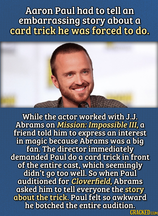 15 Bizarre Things Actors Had To Do For Auditions - Aaron Paul had to tell an embarrassing story about a card trick he was forced to do, making him bom