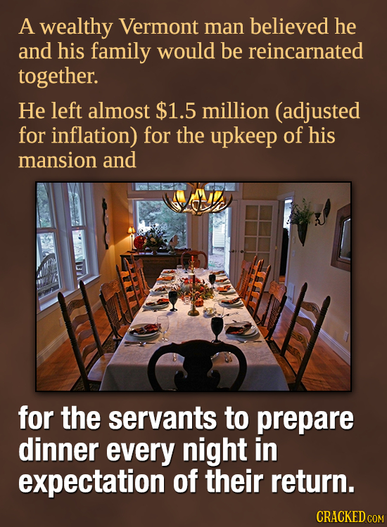 A wealthy Vermont man believed he and his family would be reincarnated together. He left almost $1.5 million (adjusted for inflation) for the upkeep o