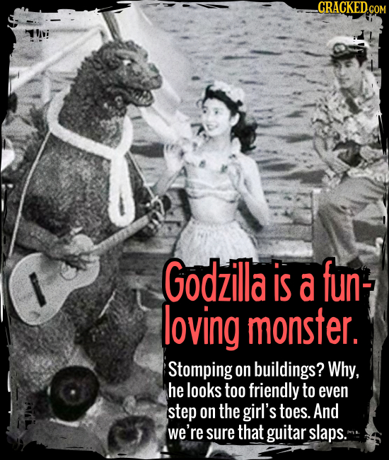 Godzilla is a fun-loving monster. - Stomping on buildings? Why, he looks too friendly to even step on the girl's toes. And we're sure that guitar slap