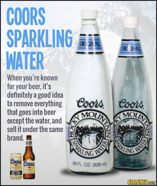 Coors sparkling water When you're known for your beer, it's definitely a good idea to remove everything that goes into beer except the water, and sell