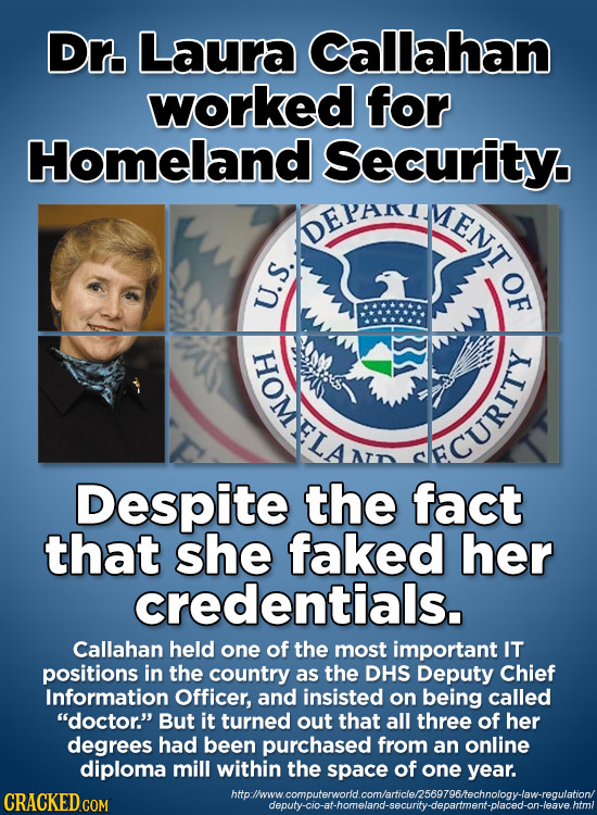 Dr. Laura Callahan worked for Homeland Security. DEYANIM MENT MLAN CRIT Despite the fact that she faked her credentials. Callahan held one of the most
