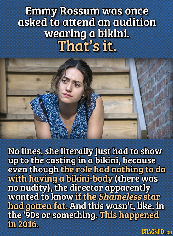 14. 15 Bizarre Things Actors Had To Do For Auditions - Emmy Rossum was once asked to attend an audition wearing a bikini. That's it.  No lines, she li
