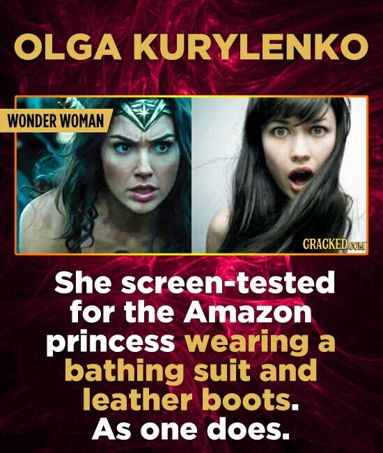 OLGA KURYLENKO WONDER WOMAN She screen-tested for the Amazon princess wearing a bathing suit and leather boots. As one does.