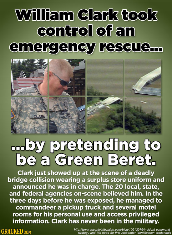 William Clark took control of an emergency rescuen CLARK S ARM ...by pretending to be a Green Beret. Clark just showed up at the scene of a deadly bri