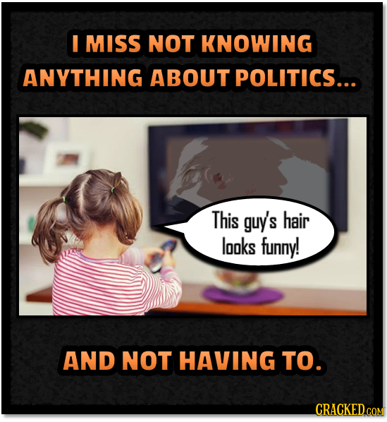 MISS NOT KNOWING ANYTHING ABOUT POLITICS... This guy's hair looks funny! AND NOT HAVING TO. CRACKED COM