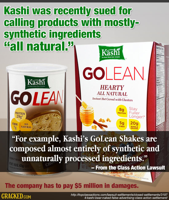 Kashi was recently sued for calling products with mostly- synthetic ingredients all natural.' Kashi GOLEAN Kashi HEARTY GOLEAN ALL NATURAL Instant H