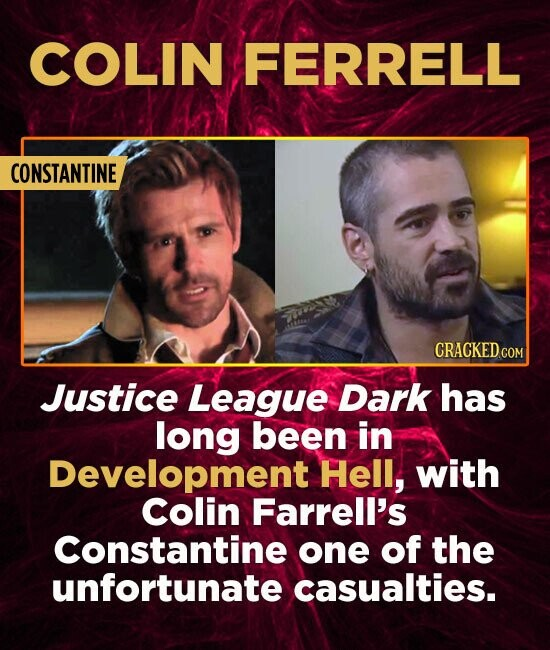 COLIN FERRELL CONSTANTINE Justice League Dark has long been in Development Hell, with colin Farrell's Constantine one of the unfortunate casualties.