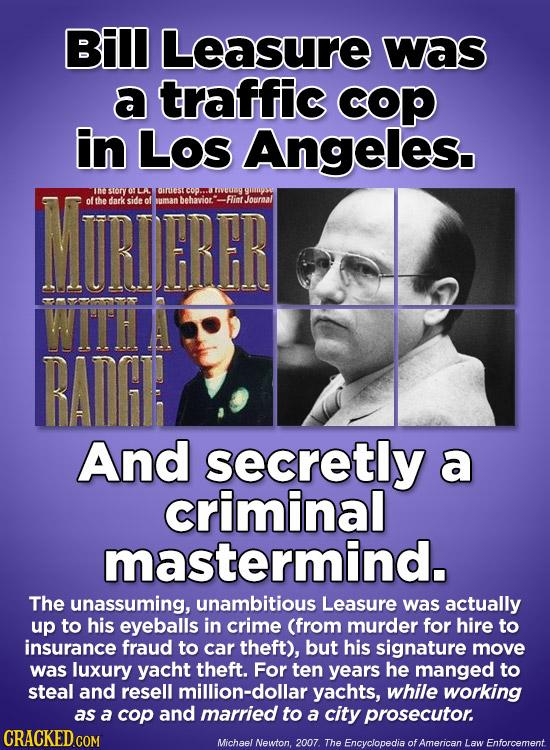 Bi Leasure was a traffic coP in Los Angeles. MOREH IneStory alst of the dark side of Buman behaviot. -Flint Jowroal RADGE And secretly a criminal mas