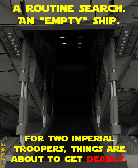 A ROUTINE SEARCH. AN EMPTY SHIP. FOR TWO IMPERIAL INDLCU TROOPERS, THINGS ARE ABOUT TO GET DEADLY.