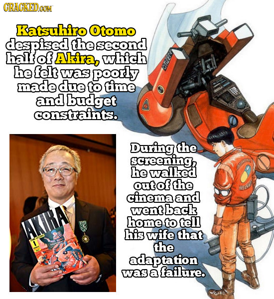 CRACKED.AON Katsuhiro Otomo despised the second half of Akira, which he felt was poorly made due to time and budget constraints. During the screeningn