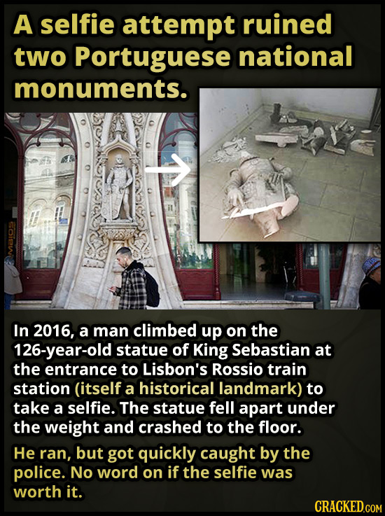 A selfie attempt ruined two Portuguese national monuments. O T SOiw In 2016, a man climbed up on the 126-year-old statue of King Sebastian at the entr