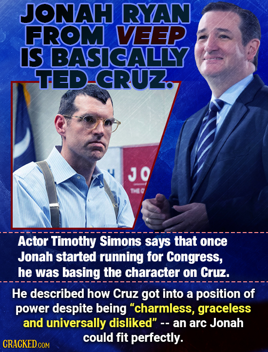 JONAH RYAN FROM VEEP IS BASICALLY TED-CRUZ. JO EC Actor Timothy Simons says that once Jonah started running for Congress, he was basing the character