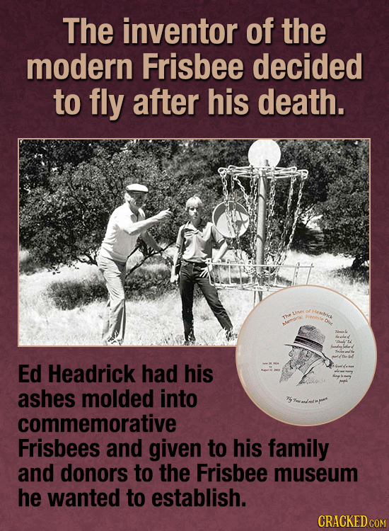 The inventor of the modern Frisbee decided to fly after his death. Headtrir Linee of eele dihe The wemorla Ed Headrick had his ashes molded into comme