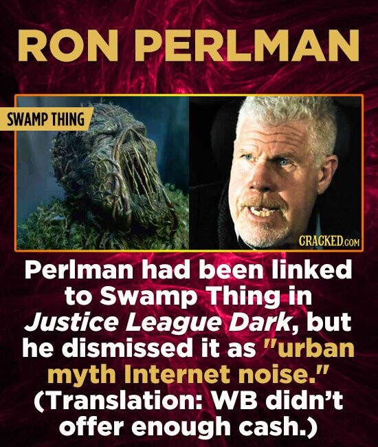 RON PERLMAN SWAMP THING Perlman had been linked to Swamp Thing in Justice League Dark, but he dismissed it as urban myth Internet noise. (Translatio