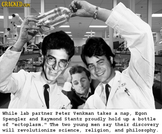 CRACKEDcO COMT While lab partner Peter Venkman takes a nap, Egon Spengler and Raymond Stantz proudly hold up a bottle of ectoplasm. The two young me